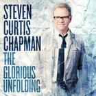 Steven Curtis Chapman - The Glorious Unfolding