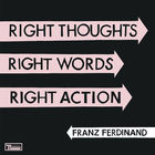 Franz Ferdinand - Right Thoughts, Right Words, Right Action (Deluxe Edition) CD1