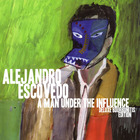 Alejandro Escovedo - A Man Under the Influence (Deluxe Edition)