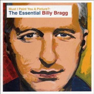 Must I Paint You A Picture? The Essential Billy Bragg CD2