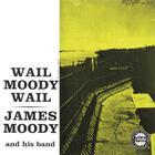 James Moody - Wail Moody, Wail (Vinyl)