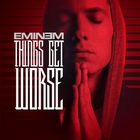 Eminem - Things Get Worse