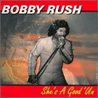 Bobby Rush - She's A Good 'un