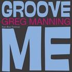 Greg Manning - Groove Me (CDS)