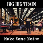 Big Big Train - Make Some Noise (EP)