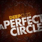 A Perfect Circle - Deep Cuts (EP)