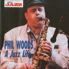Phil Woods - A Jazz Life (Remastered 1992)