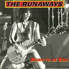 The Runaways - Born To Be Bad (Remastered 1991)