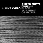 Mika Vainio - Black Telephone Of Matter