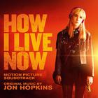 How I Live Now (Motion Picture Soundtrack)