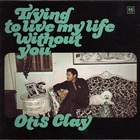 Otis Clay - Trying To Live My Life Without You (Vinyl)