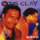 Otis Clay - You Are My Life