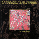 The Bulgarian Voices Angelite - Fly, Fly My Sadness (Feat. Huun-Huur-Tu & Sergey Starostin)