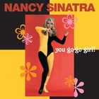 Nancy Sinatra - You Go-Go Girl!