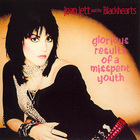 Joan Jett & The Blackhearts - Glorious Results Of A Misspent You (Bonus Tracks)