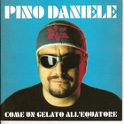 Pino Daniele - Come Un Gelato All'equatore