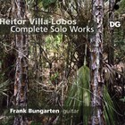 Heitor Villa-Lobos - Complete Works For Guitar (Performed By Frank Bungarten)