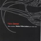 Heitor Villa-Lobos - Works For Guitar (Performed By Fabio Zanon)