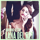 Lana Del Rey - Burning Desire (CDS)