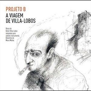A Viagem De Villa-Lobos (Performed By Projeto B)