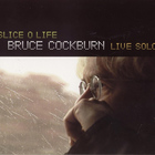 Bruce Cockburn - Slice O Life CD1