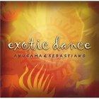 Anugama - Exotic Dance (With Sebastiano)