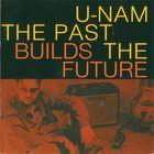 U-Nam - The Past Builds The Future