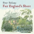Peter Bellamy - Fair England's Shore CD1