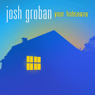 Josh Groban - Your Hideaway (CDS)