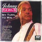 Johnny Rawls - My Turn To Win