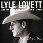 Lyle Lovett - Anthology Vol. 1: Cowboy Man