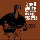 Big Bill Broonzy - Josh White Comes A-Visitin' Big Bill Broonzy Comes A-Singin' (With Josh White)