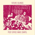Future Islands - Post Office Wave Chapel (EP)