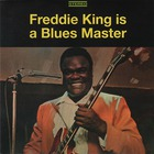 Freddie King Is A Blues Master: The Deluxe Edition