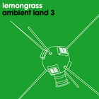 Lemongrass - Ambient Land 3 (EP)