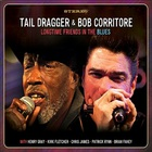 Tail Dragger - Longtime Friends In The Blues (With Bob Corritore)