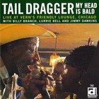 Tail Dragger - My Head Is Bald