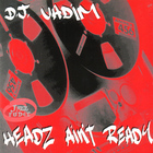 DJ Vadim - Headz Ain't Ready
