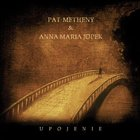 Anna Maria Jopek - Upojenie (With Pat Metheny) (Reissued 2008)