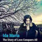 Ida Maria - Love Conquers All
