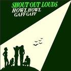 Shout Out Louds - Howl Howl Gaff Gaff (International Version)
