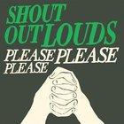 Shout Out Louds - Please Please Please (CDS)