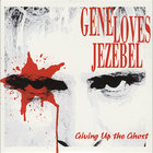 Gene Loves Jezebel - Giving Up The Ghost