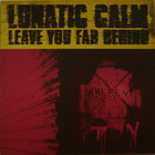 Lunatic Calm - Leave You Far Behind (EP)