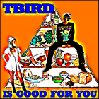 T Bird Is Good For You