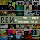 R.E.M. - Complete Warner Bros. Rarities 1988-2011