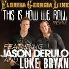 Florida Georgia Line - This Is How We Roll (Remix) (CDS)