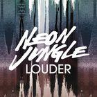 Neon Jungle - Louder (CDS)