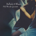 Phil Woods - Ballads & Blues