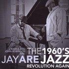 The 1960's Jazz Revolution Again (With John Robinson Pres. Jay Are)